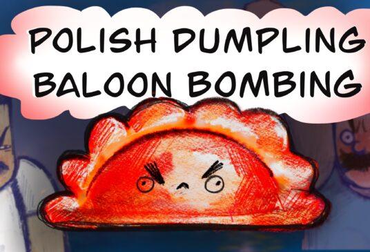 Polish Dumpling Baloon Bombing